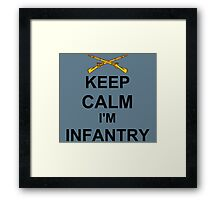 Keep Calm I'm Infantry Framed Print