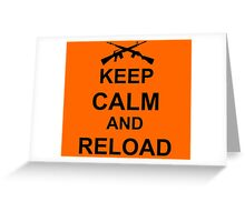 Keep Calm and Reload Greeting Card