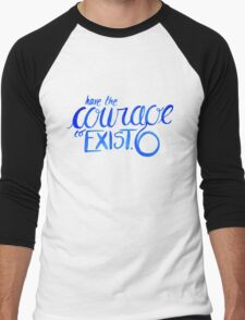 """""""Have the Courage to Exist"""" danisnotonfire quote Men's Baseball ¾ T-Shirt"""