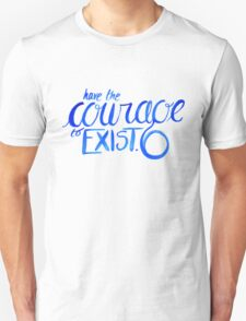 """Have the Courage to Exist"" danisnotonfire quote Unisex T-Shirt"