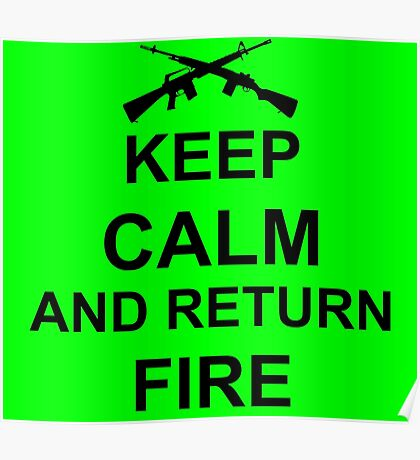 Keep Calm and Return Fire Poster