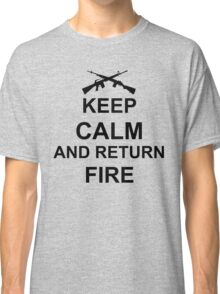 Keep Calm and Return Fire Classic T-Shirt