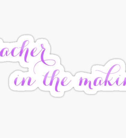 Teacher in the making Sticker