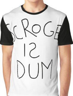 Scroge Is Dum Graphic T-Shirt