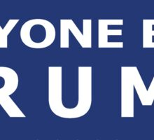 ANYONE BUT TRUMP - 2016 Election! Sticker