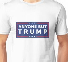 ANYONE BUT TRUMP - 2016 Election! Unisex T-Shirt