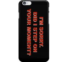 Did I Step On Your Moment? iPhone Case/Skin