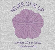 Never Give Up - Unless It's a Toxic Relationship Kids Tee