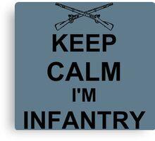 Keep Calm I'm Infantry - Black Canvas Print