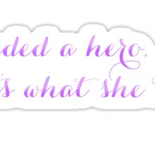 She needed a hero, so that's what she became Sticker