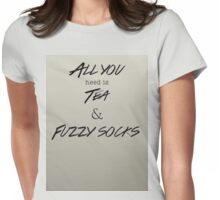 All you need is tea and fuzzy socks Womens Fitted T-Shirt