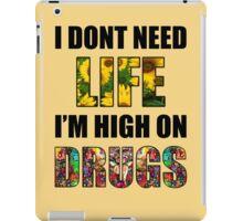 I Don't Need Life, I'm High on Drugs iPad Case/Skin