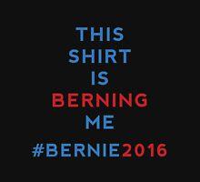 Bernie Sanders - This Shirt Is Berning Me T-Shirt
