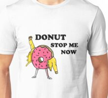 Donut Stop Me Now Unisex T-Shirt