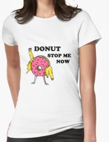 Donut Stop Me Now Womens Fitted T-Shirt