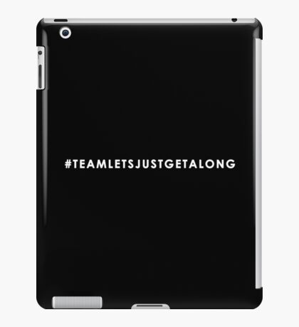 Team: Let's Just Get Along (white) iPad Case/Skin