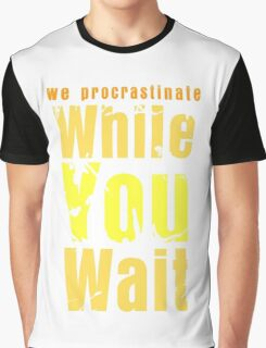 While you wait Graphic T-Shirt