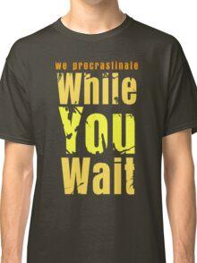 While you wait Classic T-Shirt