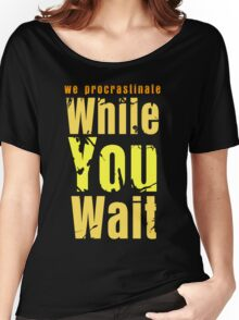 While you wait Women's Relaxed Fit T-Shirt