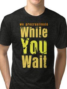 While you wait Tri-blend T-Shirt