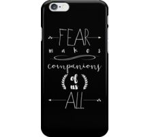 Fear Makes Companions of Us All iPhone Case/Skin