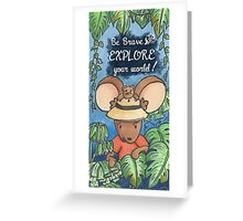 Be Brave and Explore Your World Greeting Card