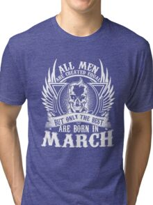 All men are created equal Only the best are born in March TShirt Hoodie Mug Tri-blend T-Shirt