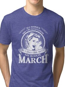 All women are created equal Only the best are born in March TShirt Hoodie Mug Tri-blend T-Shirt