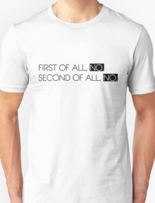 first of all, no. second of all, no Unisex T-Shirt