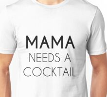mama needs a cocktail Unisex T-Shirt