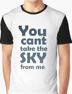 You can't take the sky from me Graphic T-Shirt