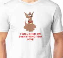 I Will Shed On Everything You Love Unisex T-Shirt