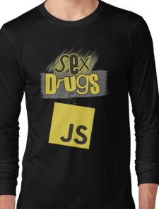 Sex, drugs and JavaScript Long Sleeve T-Shirt