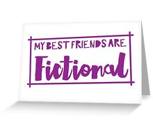 My best friends are fictional Greeting Card