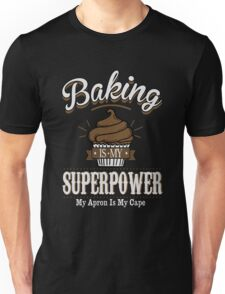 Baking is my super power Unisex T-Shirt