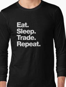 Eat. Sleep. Trade. Repeat. Long Sleeve T-Shirt