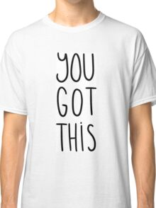 You Got This Classic T-Shirt