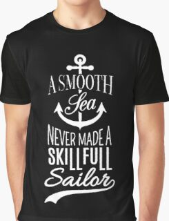 A smooth sea never made a skill full sailor - Inspirational Quote Graphic T-Shirt