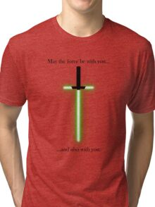 """may the force be with you... and also with you"" Tri-blend T-Shirt"