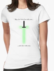 """""""may the force be with you... and also with you"""" Womens Fitted T-Shirt"""