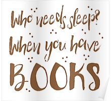 Who needs sleep? When you have books! Poster