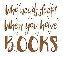 Who needs sleep? When you have books! Photographic Print