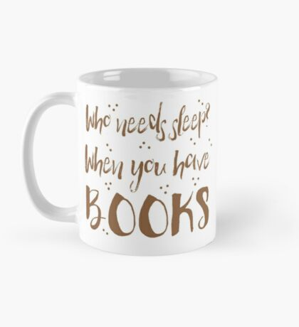 Who needs sleep? When you have books! Mug