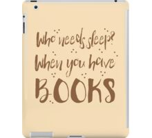 Who needs sleep? When you have books! iPad Case/Skin