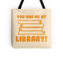 You had me at LIBRARY! Tote Bag