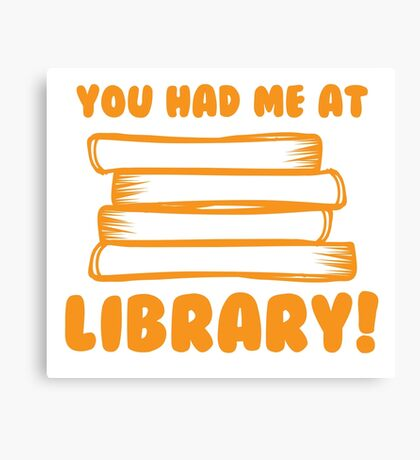 You had me at LIBRARY! Canvas Print