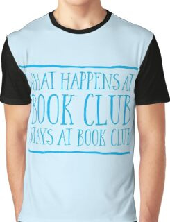 What happens at bookclub ... stays at bookclub Graphic T-Shirt
