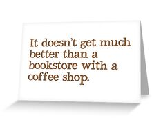 It doesn't get much better than a bookstore with a coffee shop Greeting Card