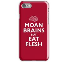 Moan Brains but Eat Flesh iPhone Case/Skin