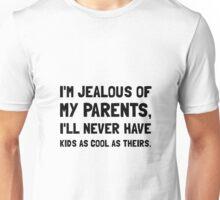 Jealous Of Parents Unisex T-Shirt